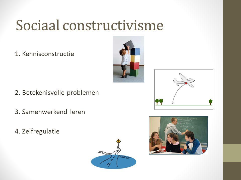 Sociaal constructivisme 1. Kennisconstructie 2. Betekenisvolle problemen 3.