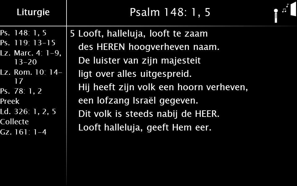 Liturgie Ps.148: 1, 5 Ps.119: 13-15 Lz.Marc. 4: 1-9, 13-20 Lz.Rom.