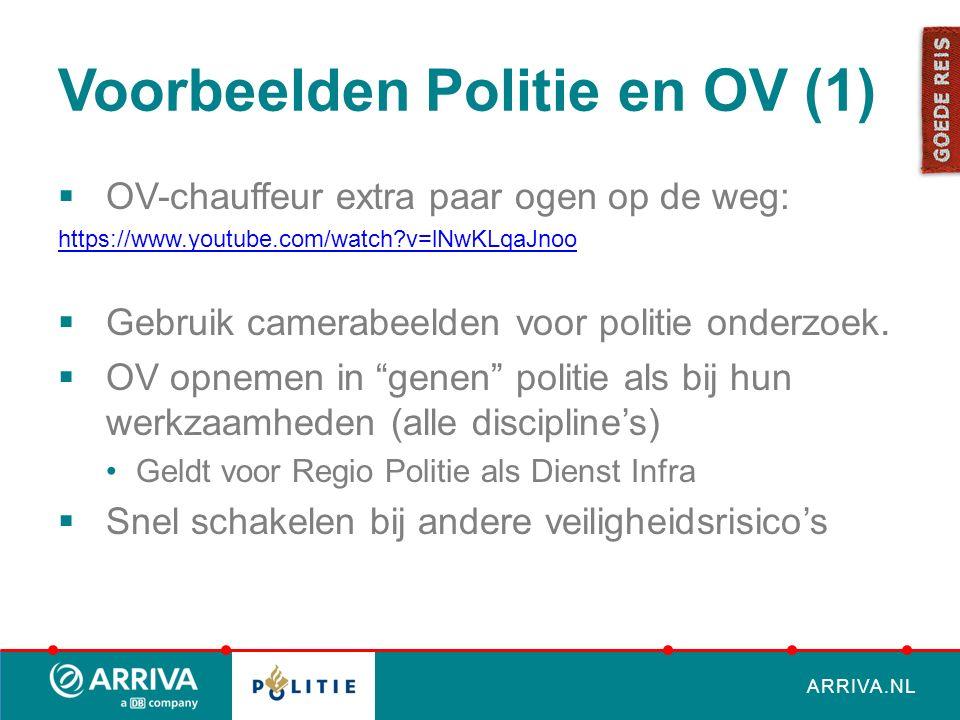 ARRIVA.NL Voorbeelden Politie en OV (2)  Snelle adequate hulp indien nodig bij OV  Incidenten worden serieus genomen (spugen / laserpen / verkeersagressie) etc.