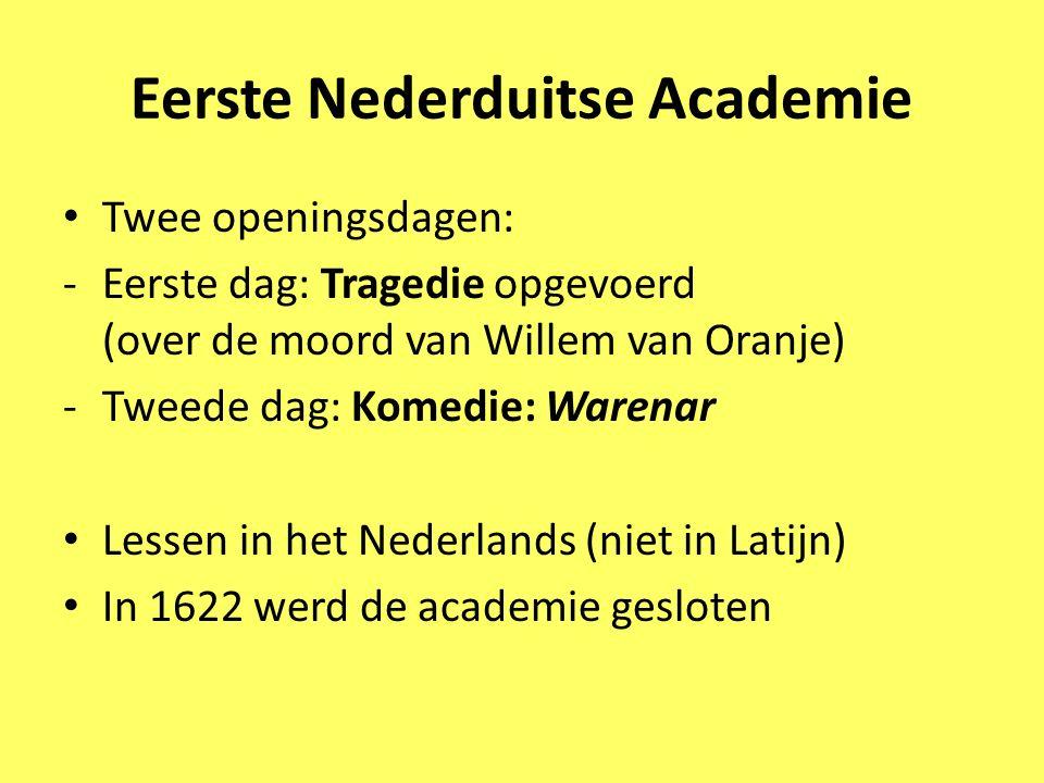 Eerste Nederduitse Academie Twee openingsdagen: -Eerste dag: Tragedie opgevoerd (over de moord van Willem van Oranje) -Tweede dag: Komedie: Warenar Le