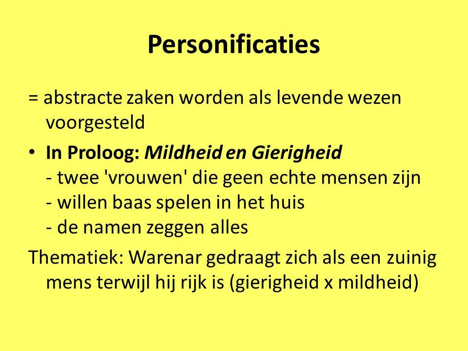 Personificaties = abstracte zaken worden als levende wezen voorgesteld In Proloog: Mildheid en Gierigheid - twee 'vrouwen' die geen echte mensen zijn