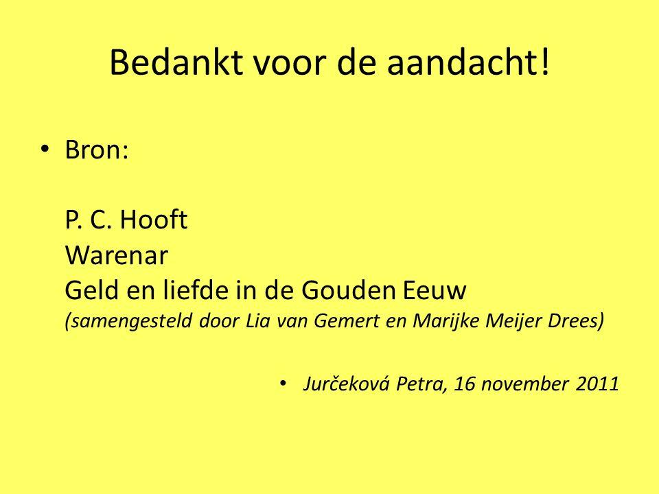Bedankt voor de aandacht! Bron: P. C. Hooft Warenar Geld en liefde in de Gouden Eeuw (samengesteld door Lia van Gemert en Marijke Meijer Drees) Jurček