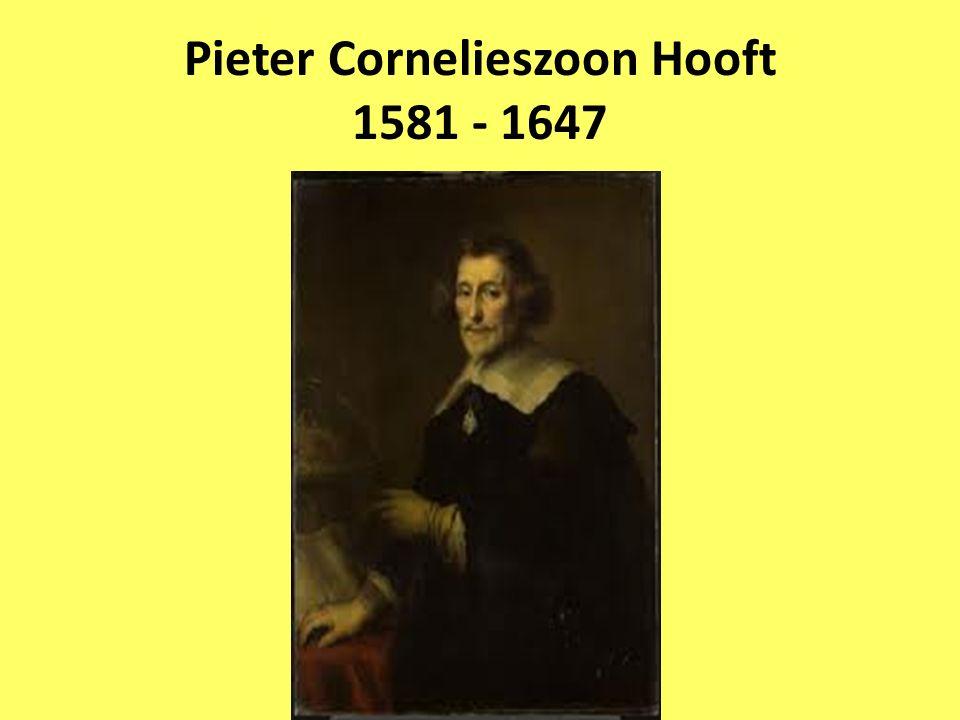 Pieter Corneliszoon Hooft 1581 - 1647 Intellectuele en humanistische opvoeding Maakte een culturele rondreis door Frankrijk, Italië, Zwitserland en Duitsland Heeft rechten in Leiden gestudeerd Vernieuwer van de Nederlandse liefdespoëzie Opstand tegen Spanje: de Nederlandse historiën (1642)