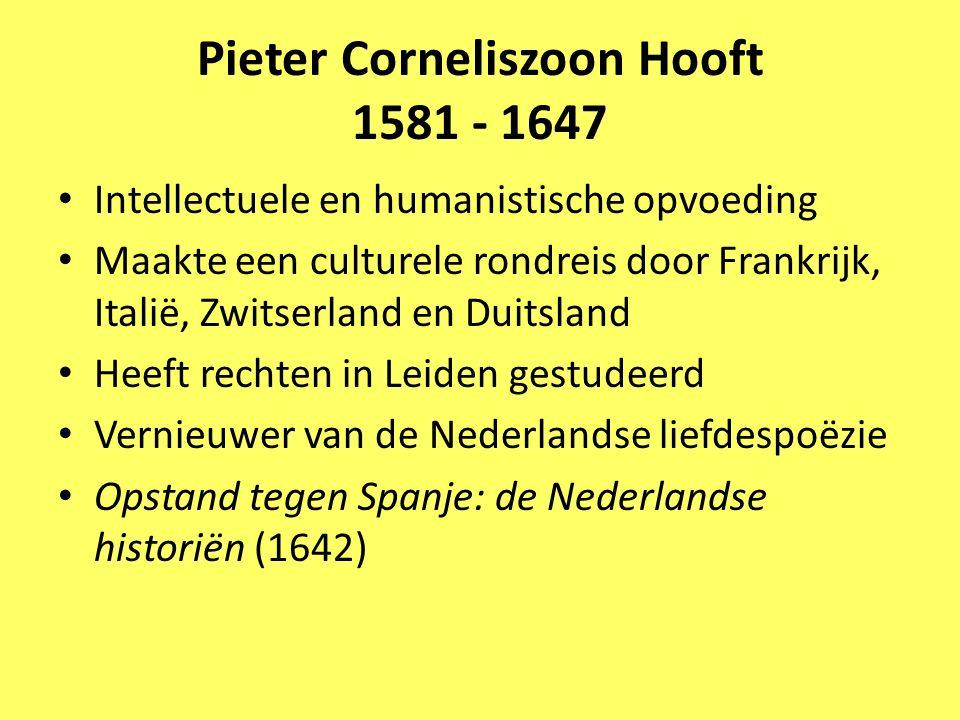 Pieter Corneliszoon Hooft 1581 - 1647 Intellectuele en humanistische opvoeding Maakte een culturele rondreis door Frankrijk, Italië, Zwitserland en Du
