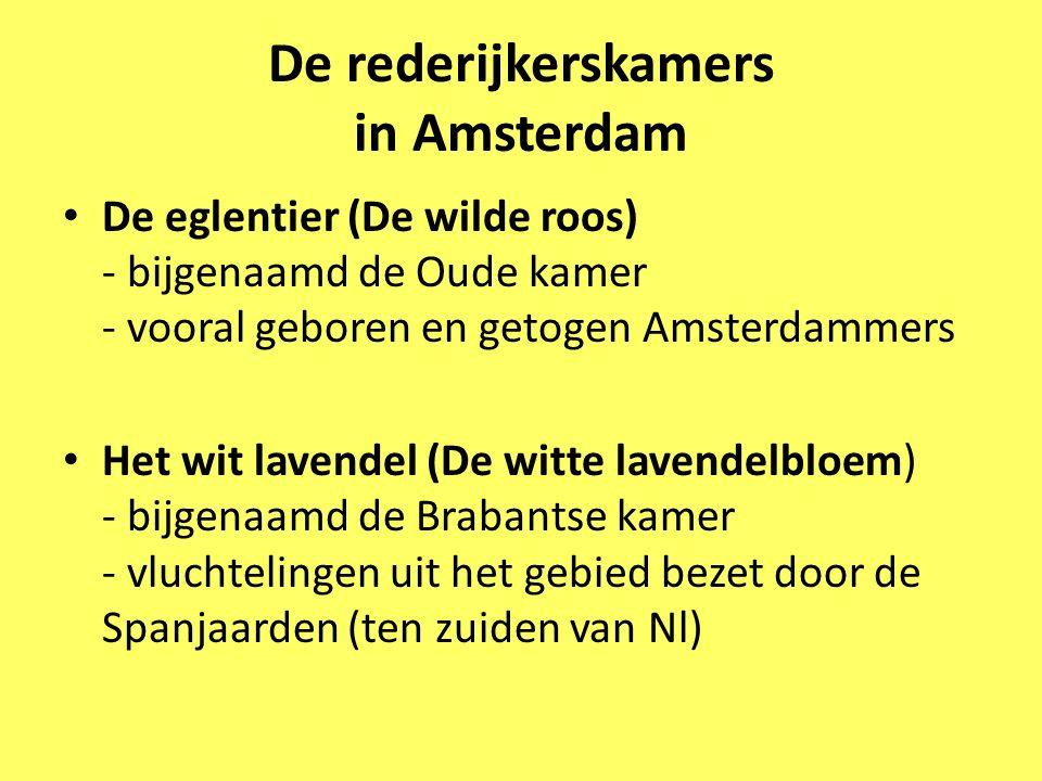 De rederijkerskamers in Amsterdam De eglentier (De wilde roos) - bijgenaamd de Oude kamer - vooral geboren en getogen Amsterdammers Het wit lavendel (