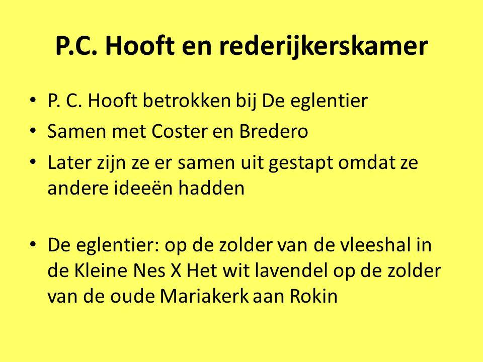 P.C. Hooft en rederijkerskamer P. C. Hooft betrokken bij De eglentier Samen met Coster en Bredero Later zijn ze er samen uit gestapt omdat ze andere i