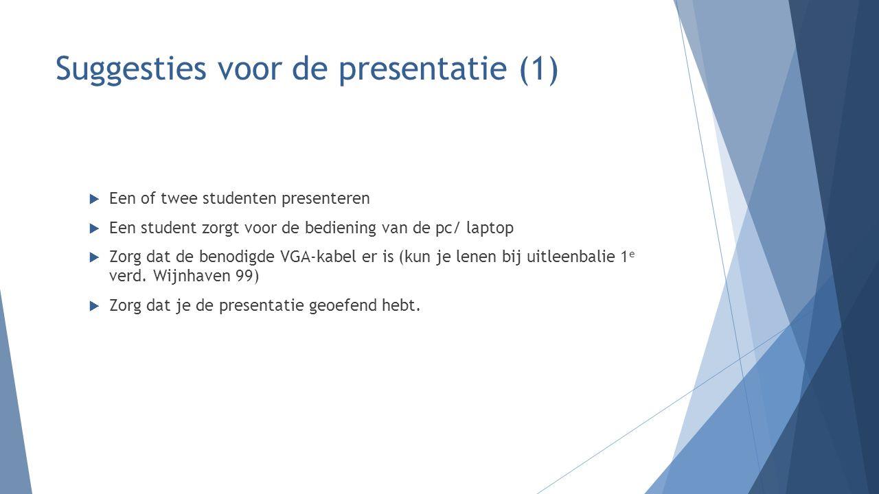 Suggesties voor de presentatie (1)  Een of twee studenten presenteren  Een student zorgt voor de bediening van de pc/ laptop  Zorg dat de benodigde VGA-kabel er is (kun je lenen bij uitleenbalie 1 e verd.