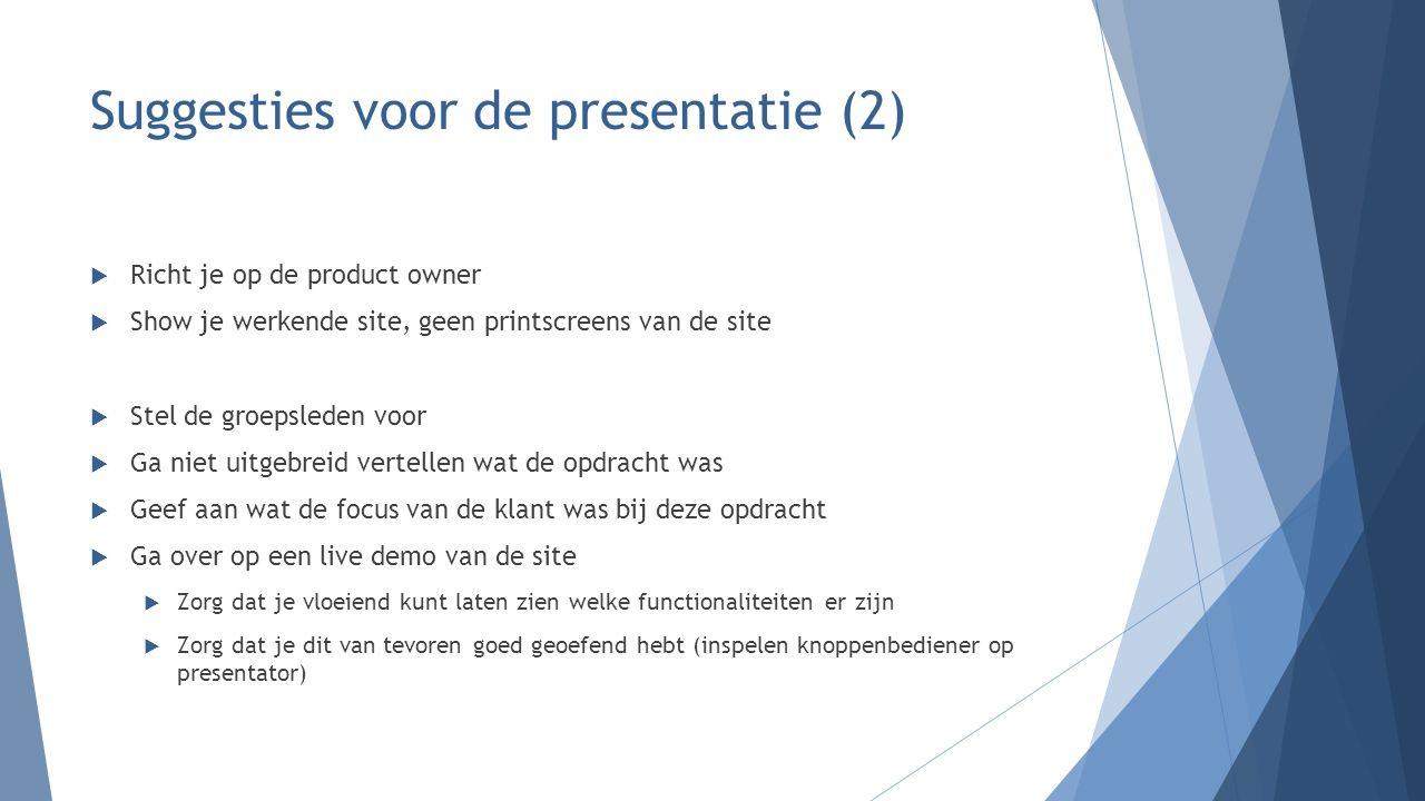 Suggesties voor de presentatie (2)  Richt je op de product owner  Show je werkende site, geen printscreens van de site  Stel de groepsleden voor 
