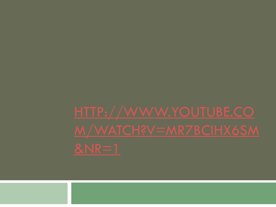 HTTP://WWW.YOUTUBE.CO M/WATCH?V=MR7BCIHX6SM &NR=1