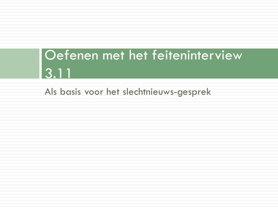 Als basis voor het slechtnieuws-gesprek Oefenen met het feiteninterview 3.11