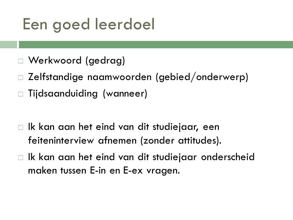 Een goed leerdoel  Werkwoord (gedrag)  Zelfstandige naamwoorden (gebied/onderwerp)  Tijdsaanduiding (wanneer)  Ik kan aan het eind van dit studiej