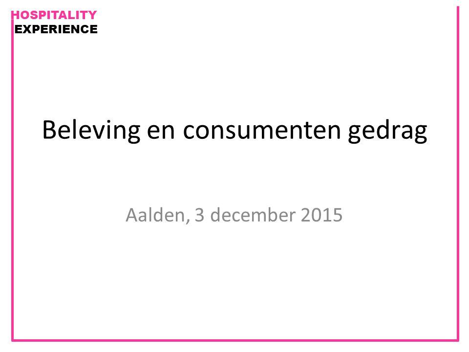 HOSPITALITY EXPERIENCE Beleving en consumenten gedrag Aalden, 3 december 2015