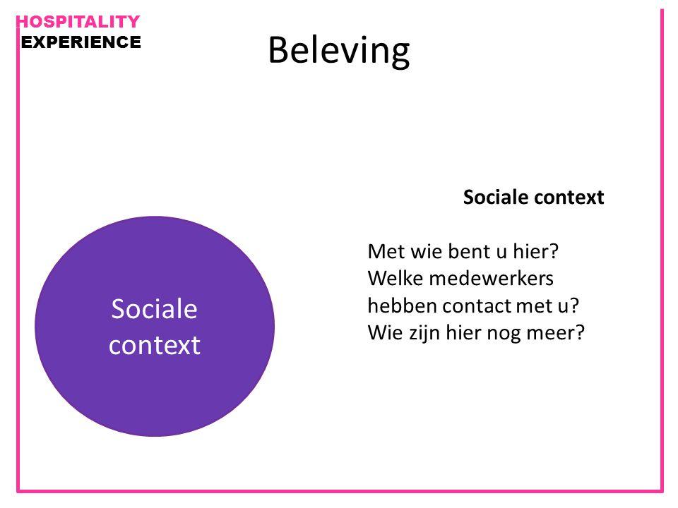 HOSPITALITY EXPERIENCE Beleving Sociale context Met wie bent u hier? Welke medewerkers hebben contact met u? Wie zijn hier nog meer? Sociale context