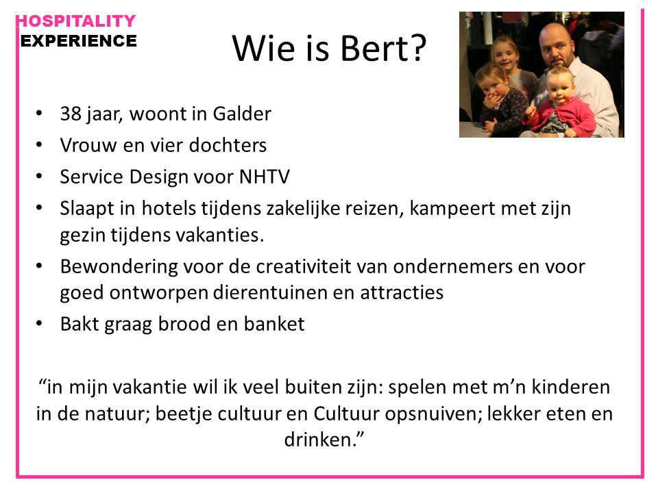 HOSPITALITY EXPERIENCE Wie is Bert? 38 jaar, woont in Galder Vrouw en vier dochters Service Design voor NHTV Slaapt in hotels tijdens zakelijke reizen