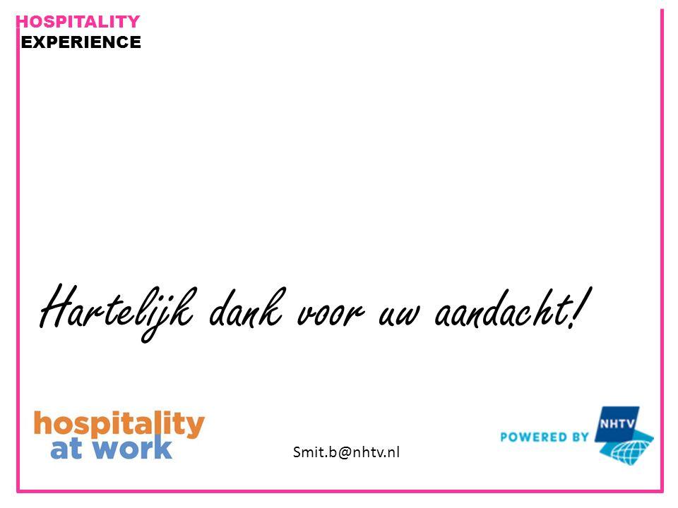 HOSPITALITY EXPERIENCE Hartelijk dank voor uw aandacht! Smit.b@nhtv.nl