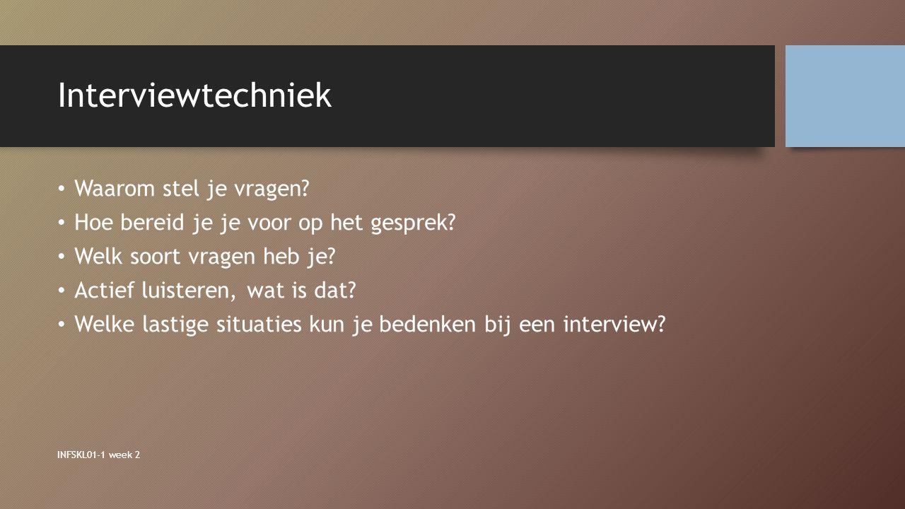 Interviewtechniek Waarom stel je vragen? Hoe bereid je je voor op het gesprek? Welk soort vragen heb je? Actief luisteren, wat is dat? Welke lastige s