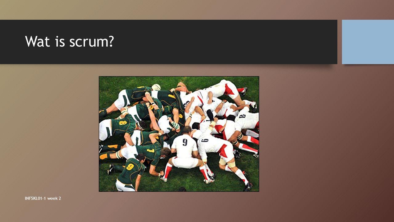 Wat is scrum? INFSKL01-1 week 2