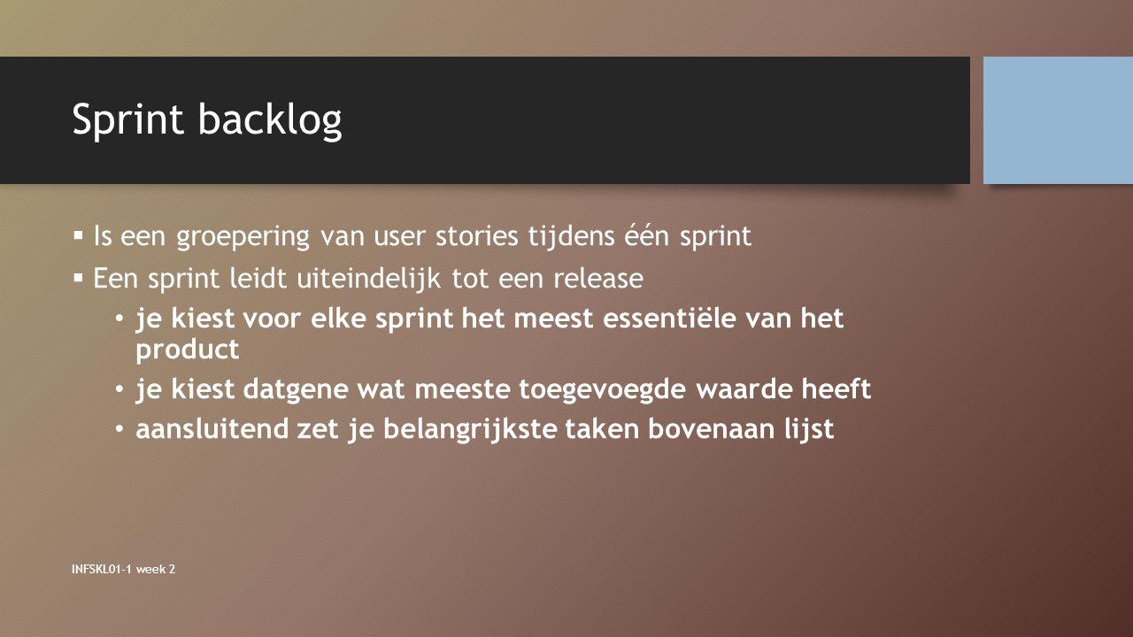 Sprint backlog  Is een groepering van user stories tijdens één sprint  Een sprint leidt uiteindelijk tot een release je kiest voor elke sprint het m