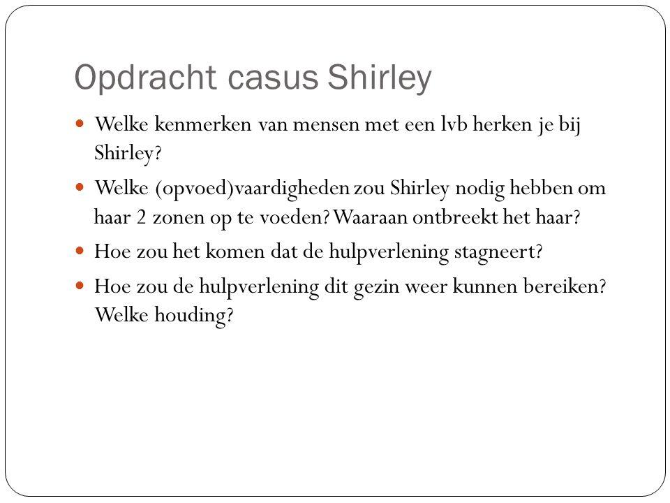 Opdracht casus Shirley Welke kenmerken van mensen met een lvb herken je bij Shirley? Welke (opvoed)vaardigheden zou Shirley nodig hebben om haar 2 zon