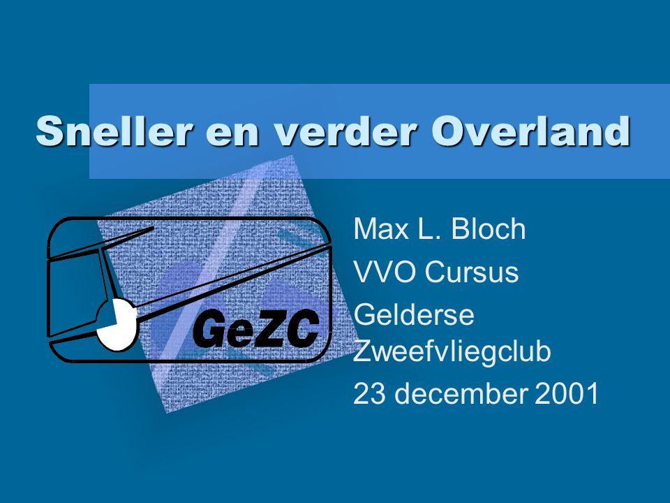 Sneller en verder Overland Max L. Bloch VVO Cursus Gelderse Zweefvliegclub 23 december 2001 Bedrijfslogo invoegen op deze dia Selecteer Figuur in het