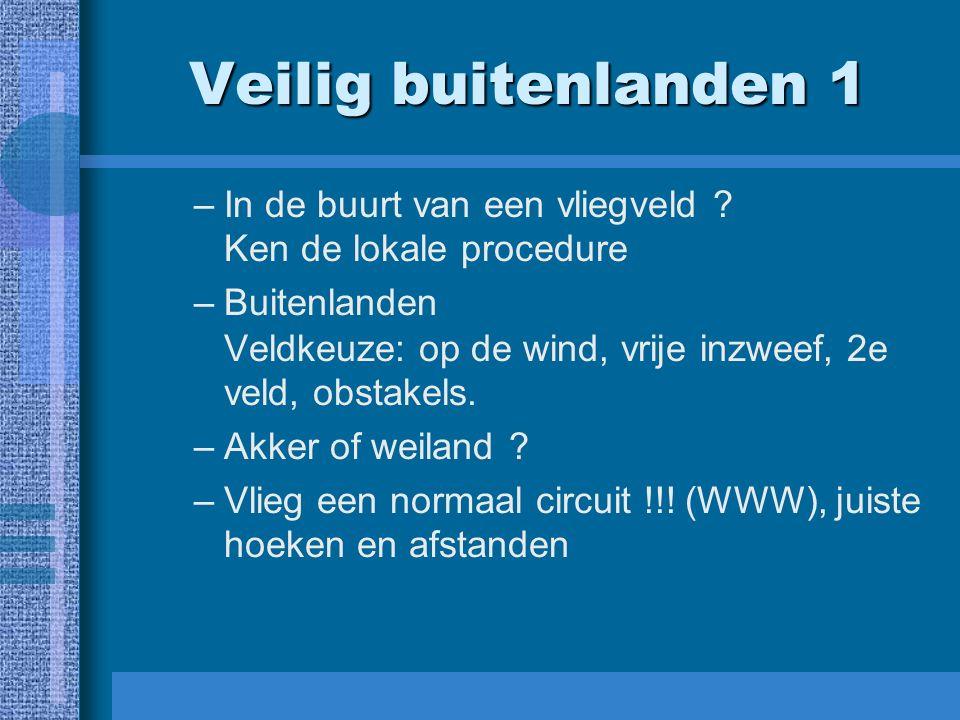 Veilig buitenlanden 1 –In de buurt van een vliegveld ? Ken de lokale procedure –Buitenlanden Veldkeuze: op de wind, vrije inzweef, 2e veld, obstakels.