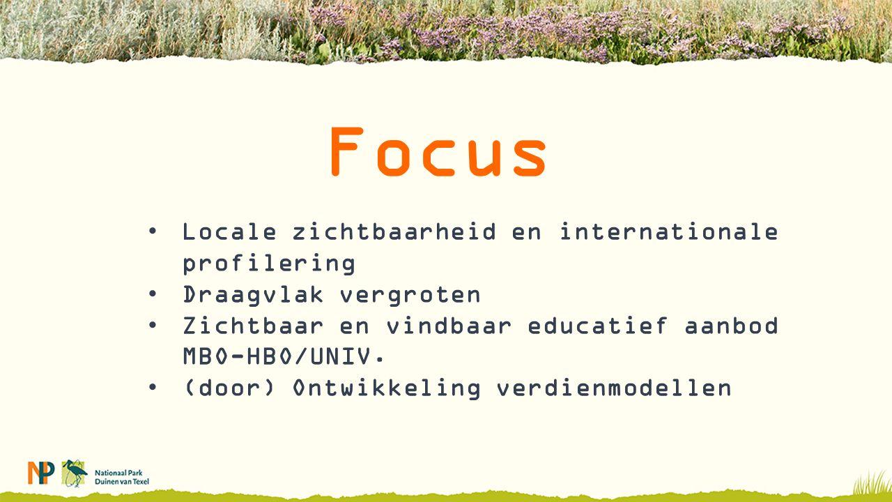 Focus Locale zichtbaarheid en internationale profilering Draagvlak vergroten Zichtbaar en vindbaar educatief aanbod MBO-HBO/UNIV.