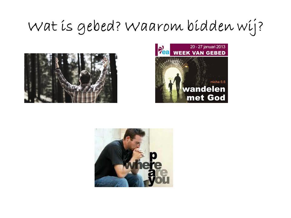 Wat is gebed? Waarom bidden wij?