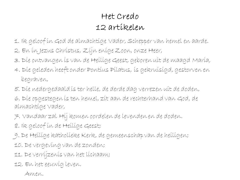 Het Credo 12 artikelen 1.Ik geloof in God de almachtige Vader, Schepper van hemel en aarde.