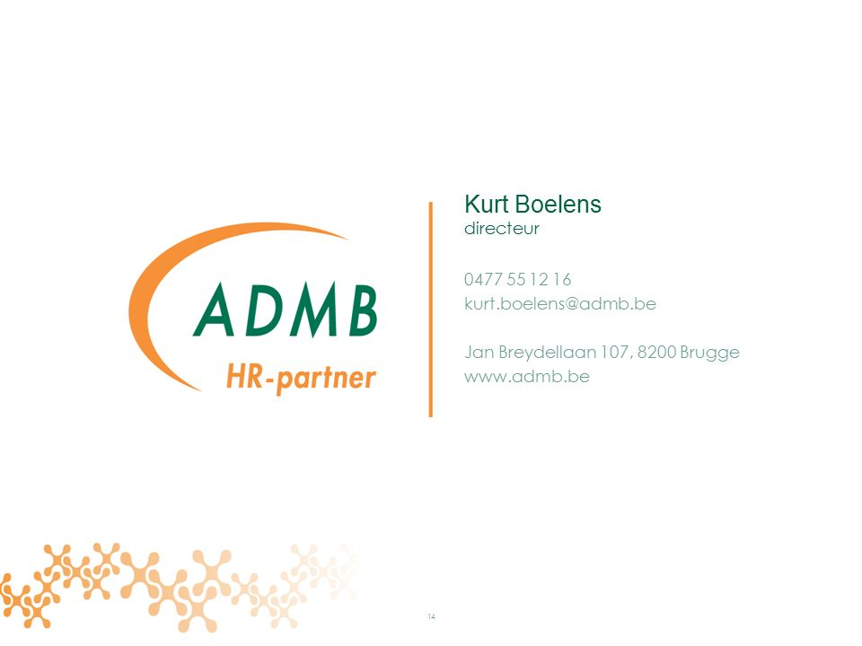 Kurt Boelens directeur 0477 55 12 16 kurt.boelens@admb.be Jan Breydellaan 107, 8200 Brugge www.admb.be 14