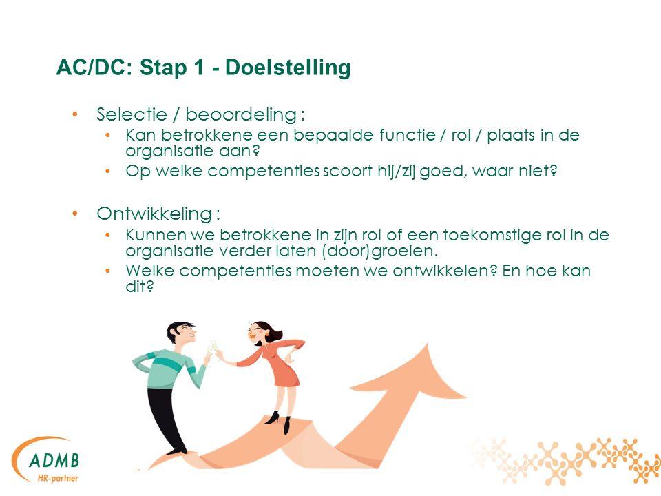 AC/DC: Stap 1 - Doelstelling Selectie / beoordeling : Kan betrokkene een bepaalde functie / rol / plaats in de organisatie aan.