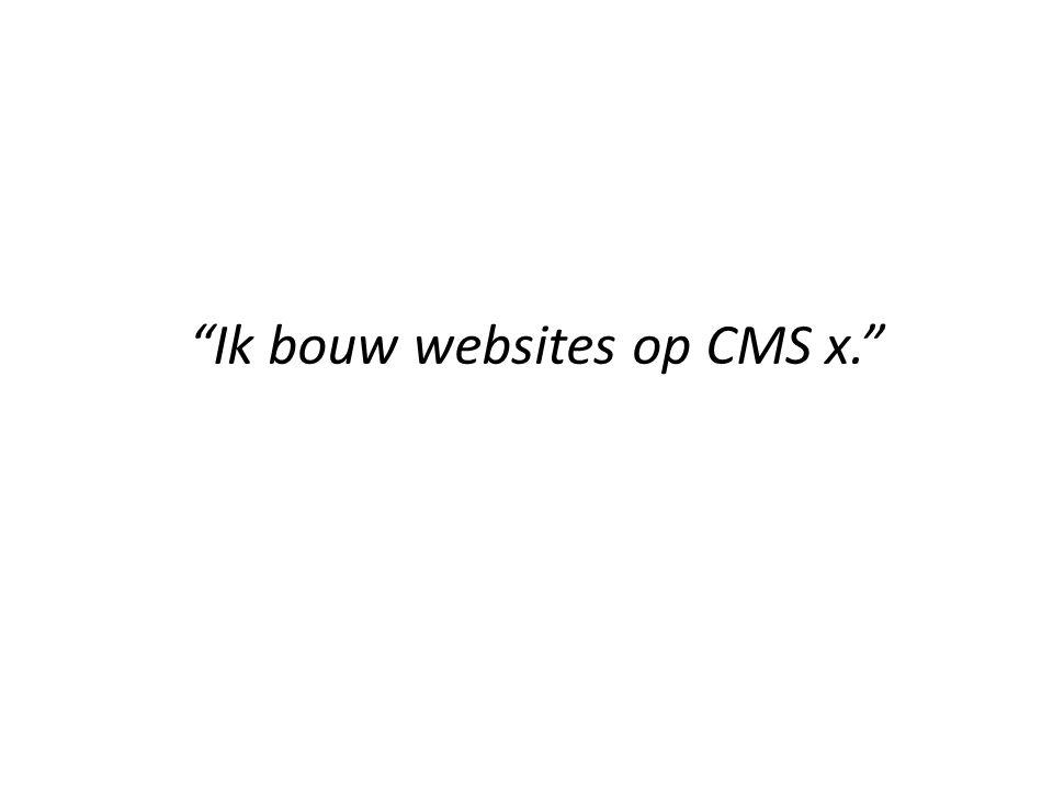 """""""Ik bouw websites op CMS x."""""""