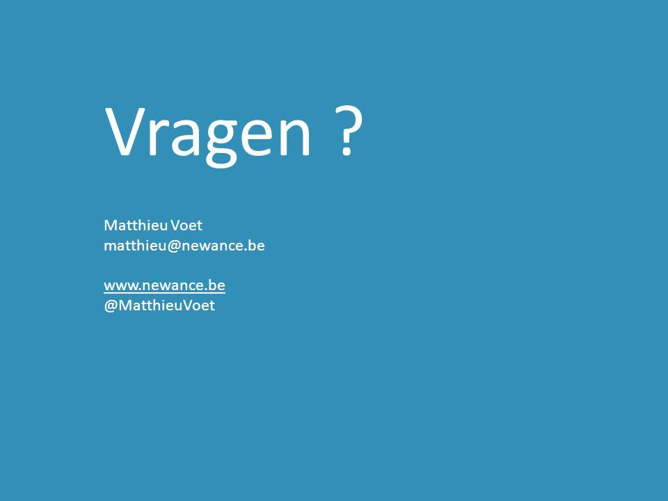 Vragen ? Matthieu Voet matthieu@newance.be www.newance.be @MatthieuVoet