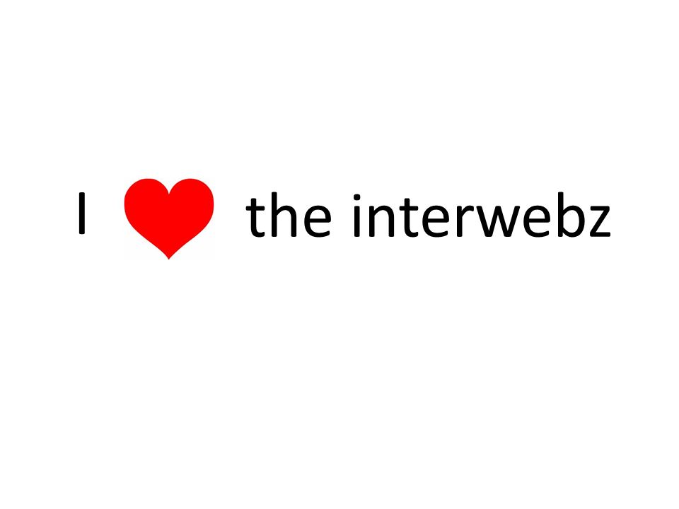 I the interwebz