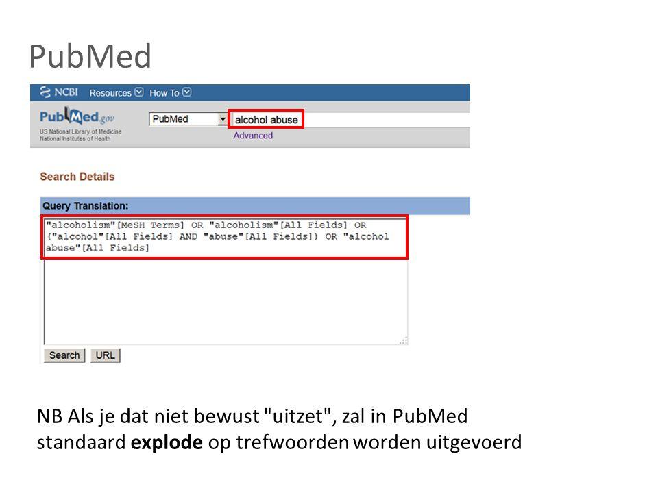 PubMed NB Als je dat niet bewust uitzet , zal in PubMed standaard explode op trefwoorden worden uitgevoerd
