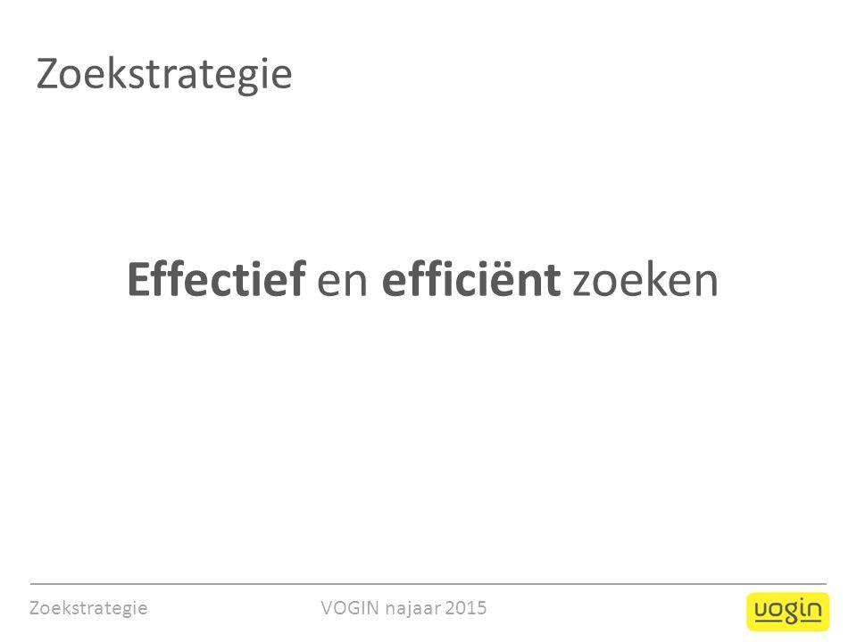 Effectief en efficiënt zoeken Zoekstrategie VOGIN najaar 2015