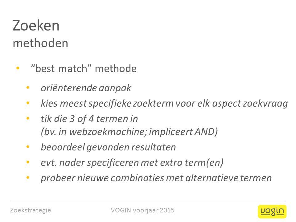Zoekstrategie VOGIN voorjaar 2015 Zoeken methoden oriënterende aanpak kies meest specifieke zoekterm voor elk aspect zoekvraag tik die 3 of 4 termen in (bv.
