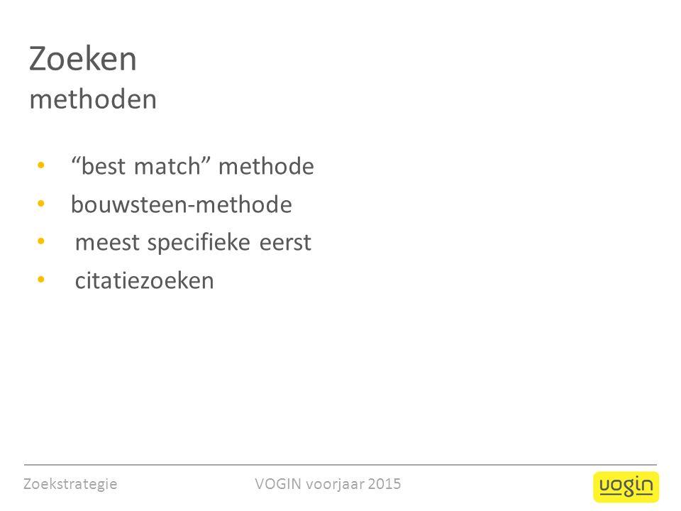 Zoekstrategie VOGIN voorjaar 2015 Zoeken methoden best match methode bouwsteen-methode meest specifieke eerst citatiezoeken