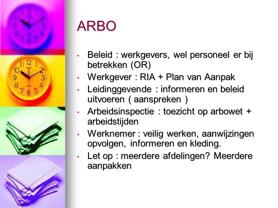 ARBO Taak Arbo dienst : ondersteunen en adviseren werkgevers op het gebied van ziekteverzuim en arbeidsomstandighedenbeleid.