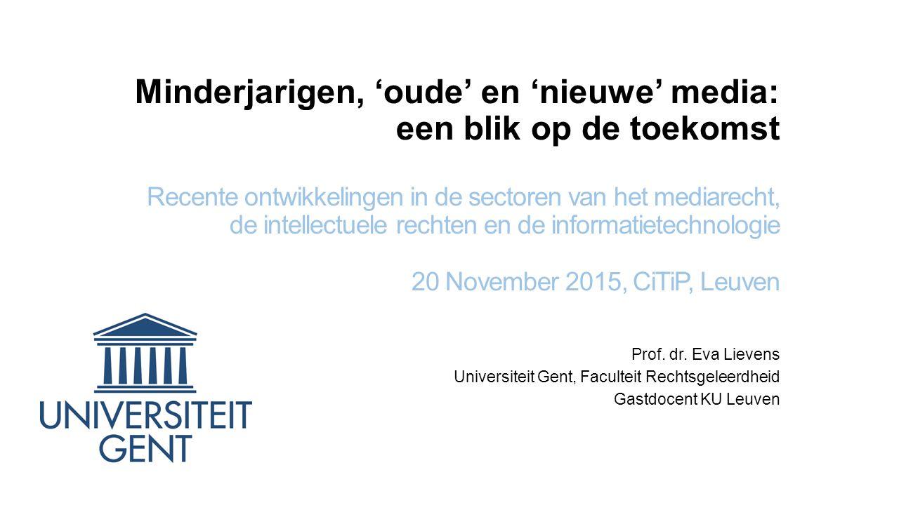 Minderjarigen, 'oude' en 'nieuwe' media: een blik op de toekomst Recente ontwikkelingen in de sectoren van het mediarecht, de intellectuele rechten en de informatietechnologie 20 November 2015, CiTiP, Leuven Prof.