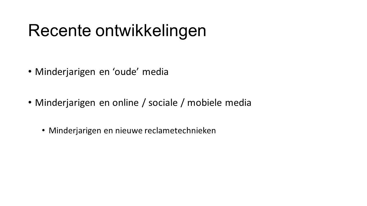 Recente ontwikkelingen Minderjarigen en 'oude' media Minderjarigen en online / sociale / mobiele media Minderjarigen en nieuwe reclametechnieken