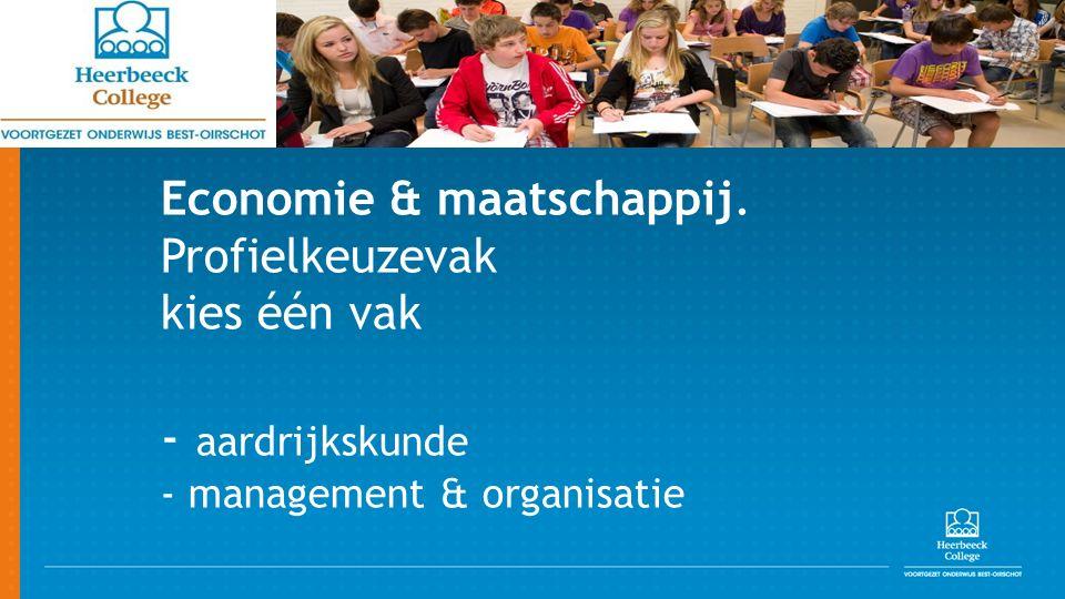 Economie & maatschappij. Profielkeuzevak kies één vak - aardrijkskunde - management & organisatie