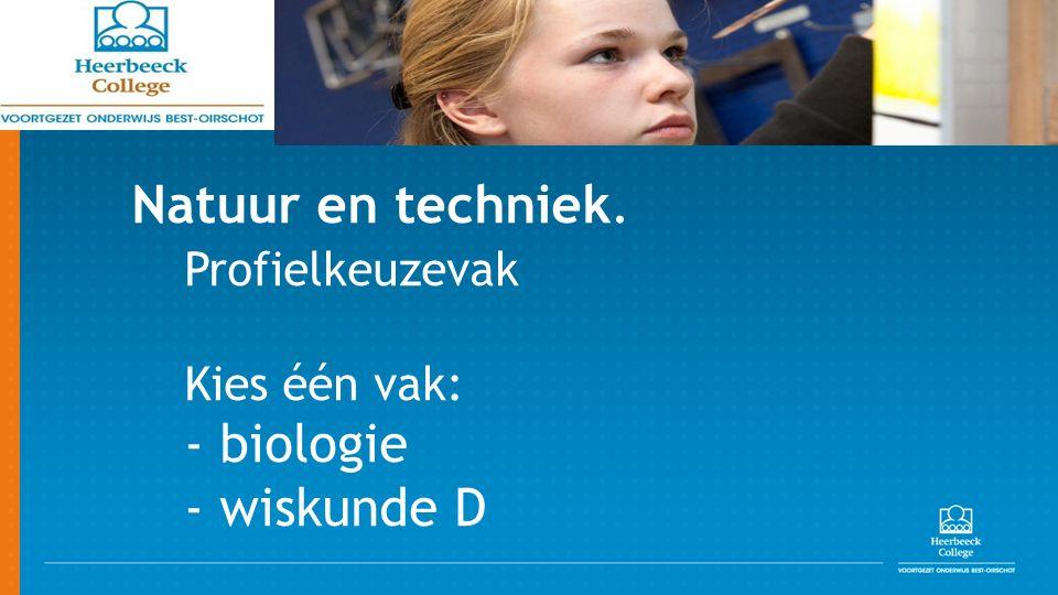 Natuur en techniek. Profielkeuzevak Kies één vak: - biologie - wiskunde D