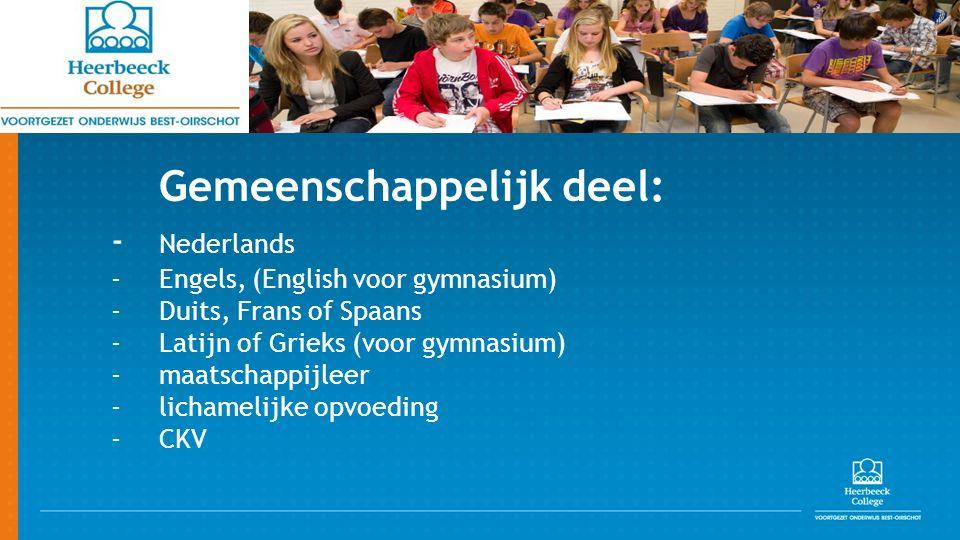 Gemeenschappelijk deel: - Nederlands - Engels, (English voor gymnasium) - Duits, Frans of Spaans - Latijn of Grieks (voor gymnasium) - maatschappijleer - lichamelijke opvoeding - CKV