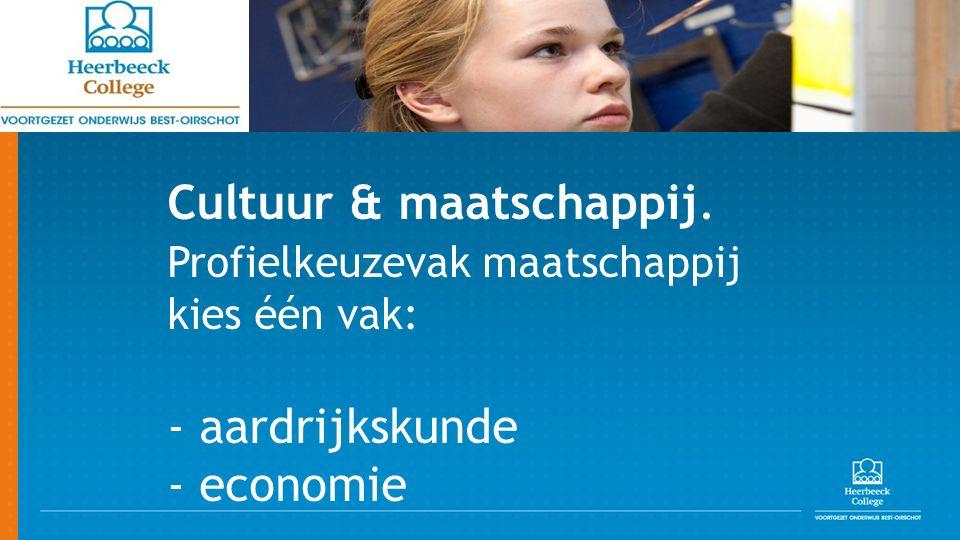 Cultuur & maatschappij. Profielkeuzevak maatschappij kies één vak: - aardrijkskunde - economie