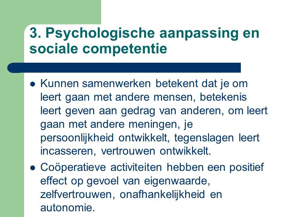 3. Psychologische aanpassing en sociale competentie Kunnen samenwerken betekent dat je om leert gaan met andere mensen, betekenis leert geven aan gedr