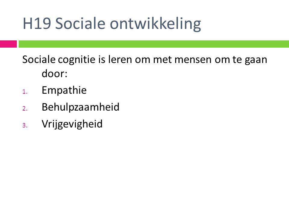 H19 Sociale ontwikkeling Sociale cognitie is leren om met mensen om te gaan door: 1.