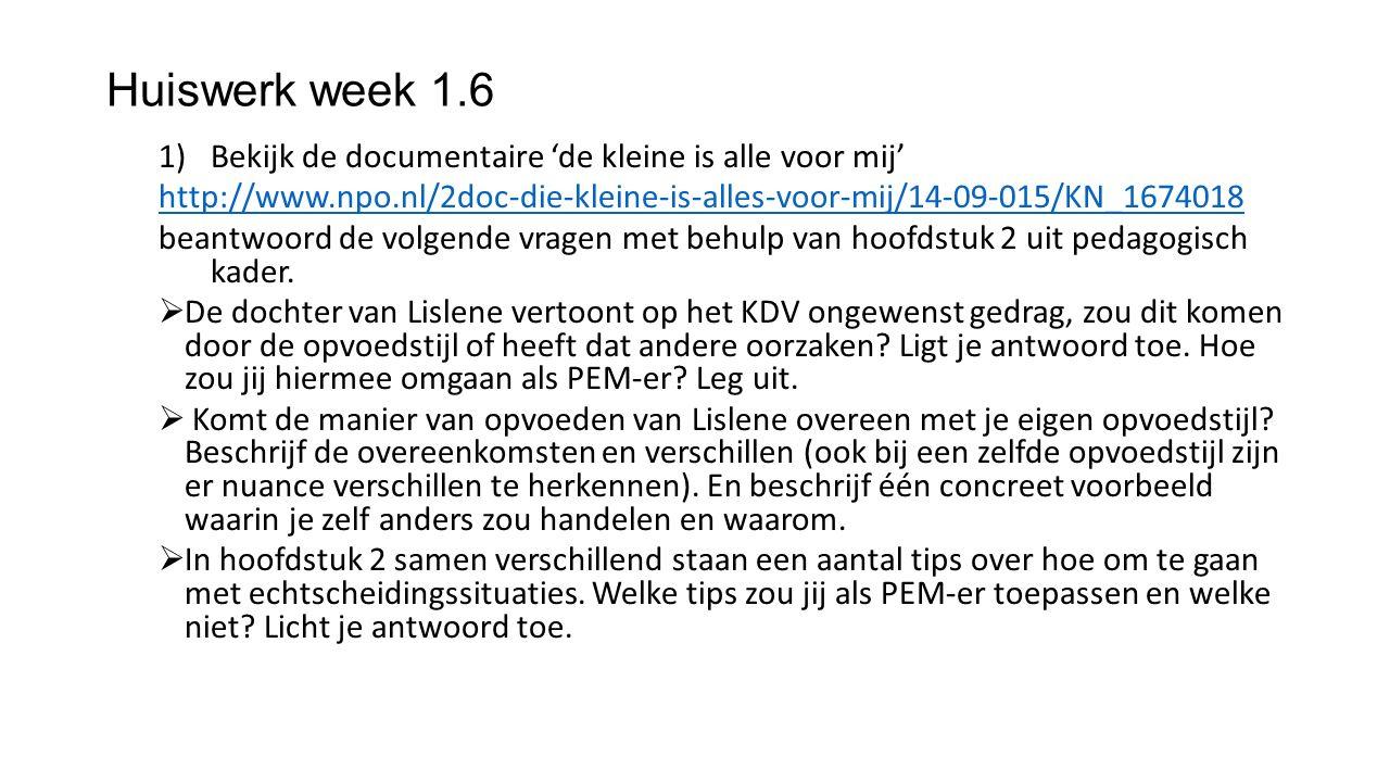 Huiswerk week 1.6 1)Bekijk de documentaire 'de kleine is alle voor mij' http://www.npo.nl/2doc-die-kleine-is-alles-voor-mij/14-09-015/KN_1674018 beant