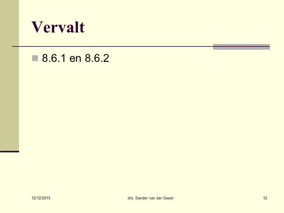 12/12/2015 drs. Sander van der Geest12 Vervalt 8.6.1 en 8.6.2