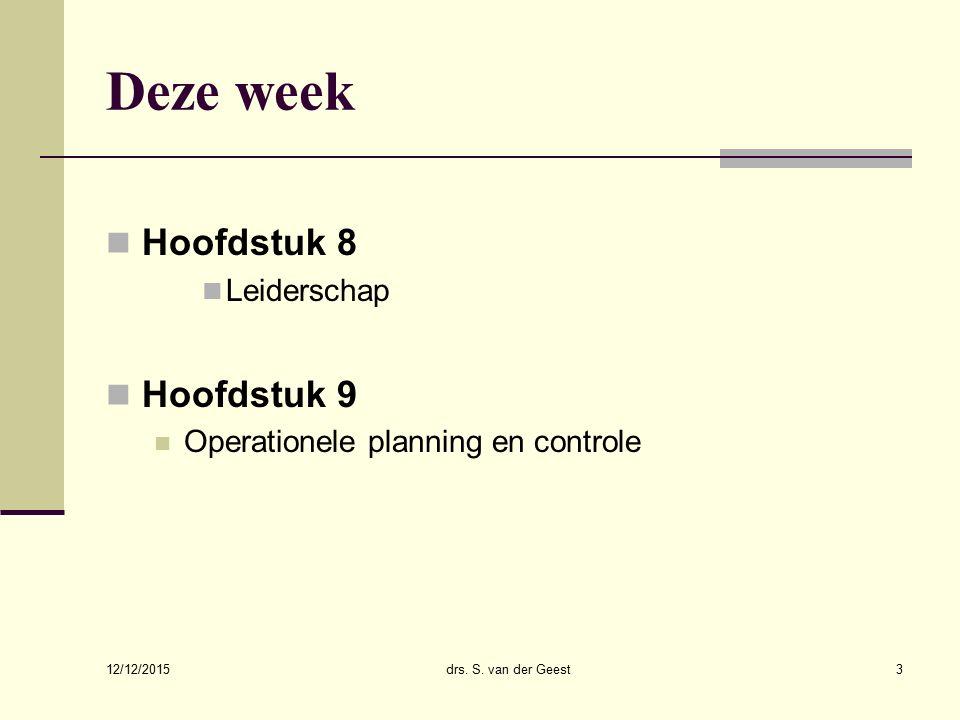 Deze week Hoofdstuk 8 Leiderschap Hoofdstuk 9 Operationele planning en controle 12/12/2015 drs. S. van der Geest3