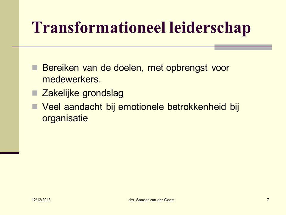 12/12/2015 drs. Sander van der Geest7 Transformationeel leiderschap Bereiken van de doelen, met opbrengst voor medewerkers. Zakelijke grondslag Veel a